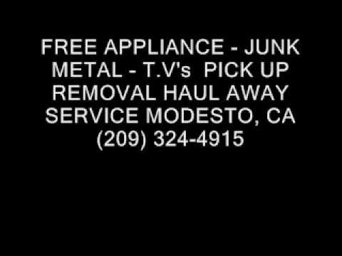 Free appliance, junk metal & TV's pick up removal haul away Modesto, CA