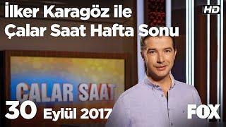 30 Eylül 2017 İlker Karagöz ile Çalar Saat Hafta Sonu