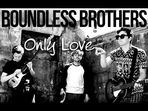 Boundless Brothers - Only Love (Official Video)
