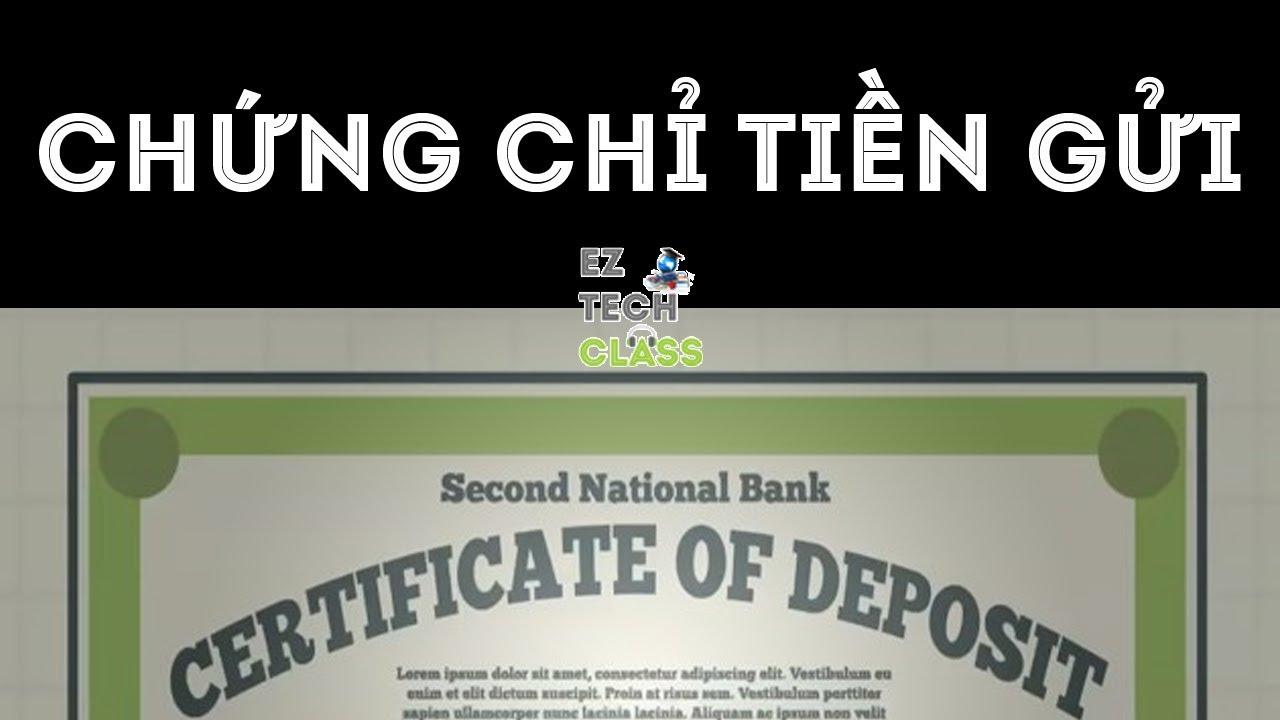 Chứng chỉ tiền gửi (Certificate of Deposit, CD) là gì? | EZ TECH CLASS