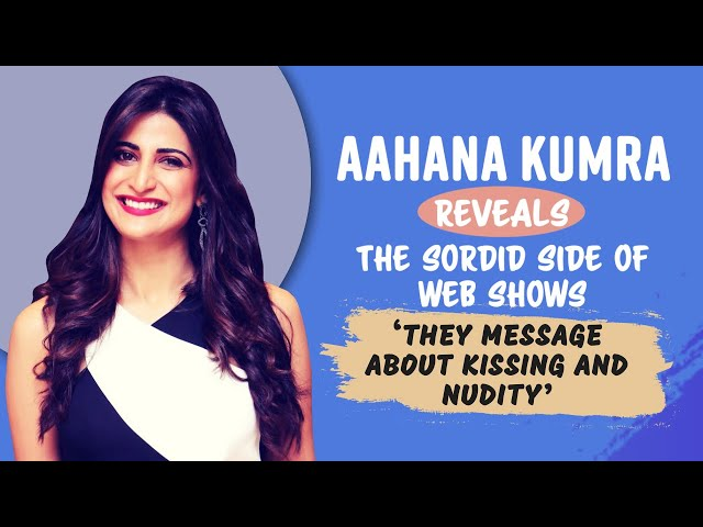 Aahana Kumra Reveals The Sordid Side Of Web Shows: They Message About KISSING And NUDITY [Exclusive]