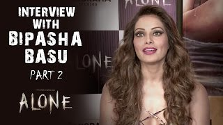 Alone | Interview With Bipasha Basu - Part 2