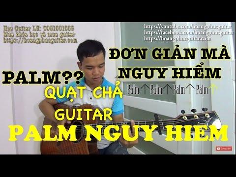 [Guitar] Hướng dẫn: Palm, quạt chả guitar nguy hiểm (P1)