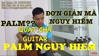 [Guitar] Hướng dẫn: Palm, quạt chả guitar nguy hiểm (P1), Chiếc Khăn Gió Ấm, Vì yêu,..