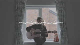 somewhere only we know (acoustic cover)