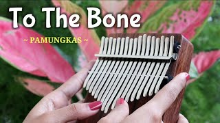 TO THE BONE - PAMUNGKAS (Kalimba Cover with Tabs)