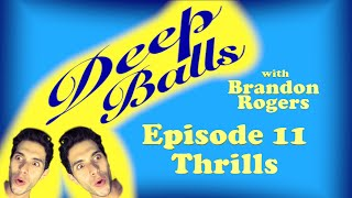 Deep Balls with Brandon Rogers Ep 011: Thrills