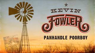 Kevin Fowler - Panhandle Poorboy (Audio Only) [HQ]