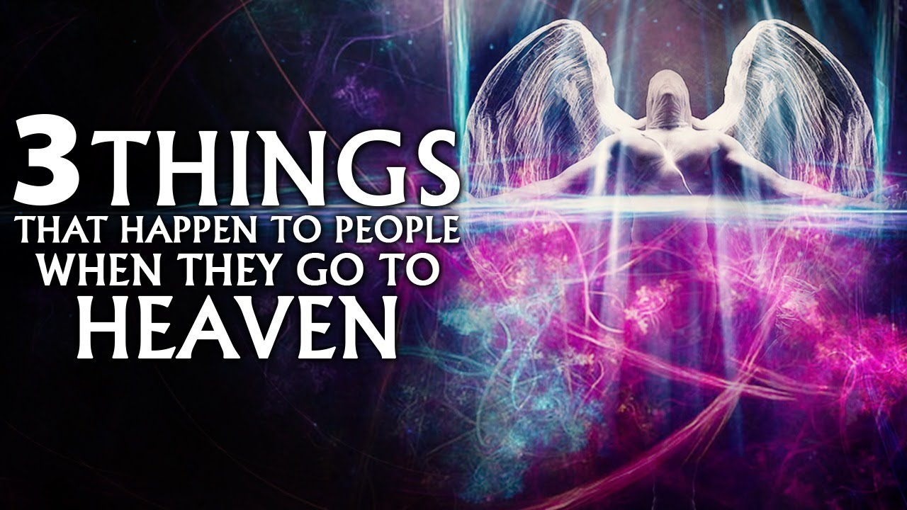 3 Things That Happen To People When They Go To Heaven