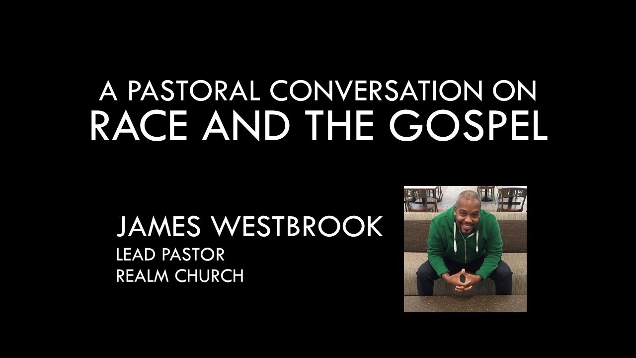 A Pastoral Conversation on Race and the Gospel with Pastor James Westbrook