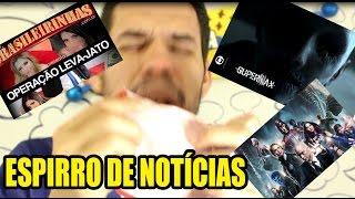ESPIRRO DE NOTÍCIAS-Brasileirinhas Operação Leva Jato,Supermax versão hispânica e X-Men no ESPAÇO