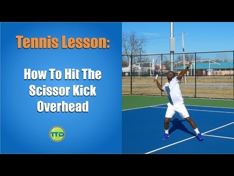 Tennis Lesson: How To Hit The Scissor Kick Overhead