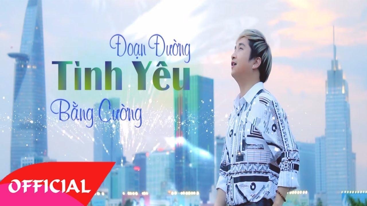Đoạn Đường Tình Yêu – Bằng Cường [Official MV]