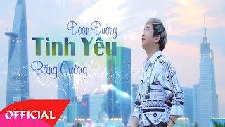 Đoạn Đường Tình Yêu - Bằng Cường [Official MV]
