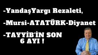 Yandaş Yargı Rezaleti, Mursi-ATATÜRK- Diyanet ve TAYYİB'İN SON 6 AYI ! (Sabahattin ÖNKİBAR)