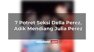 7 Potret Seksi Della Perez, Adik Mendiang Julia Perez