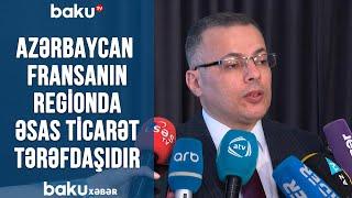 Azərbaycan Fransanın regionda əsas ticarət tərəfdaşıdır