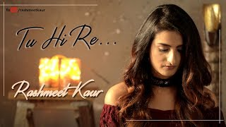 Tu Hi Re || Piano Version || Rashmeet Kaur