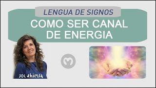Para ser canal de energía, hay que iniciarse como en reiki y otros?  En lengua de signos.