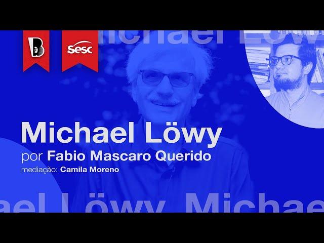 Introdução a MICHAEL LÖWY — Fabio Mascaro Querido
