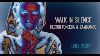 EMILY PERRY - WALK IN SILENCE - REMIX VIDEO (HECTOR FONSECA & ZAMBIANCO)