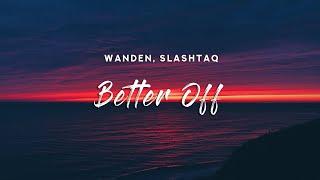 Download lagu Wanden & Slashtaq - Better Off (Lyrics)