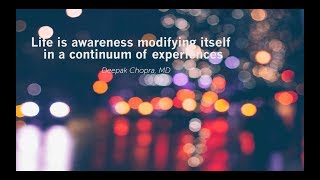 Life is awareness modifying itself in a continuum of experiences.