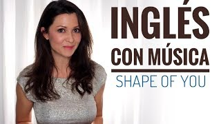 SHAPE OF YOU/ ED SHEERAN / Aprende Inglés con Música