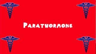 Pronounce Medical Words ― Parathormone