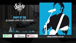 Dj Sandy Love Ft  Ed Sheeran   Shape Of You Remix