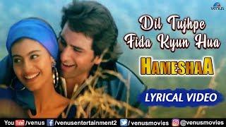 Dil Tujhpe Fida Lyrical | Kajol & Saif Ali Khan | Kumar Sanu & Alka Yagnik | 90's Hit Song