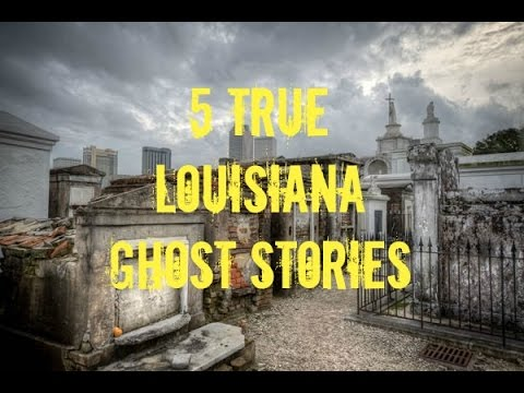 5 TRUE Louisiana Ghost Stories