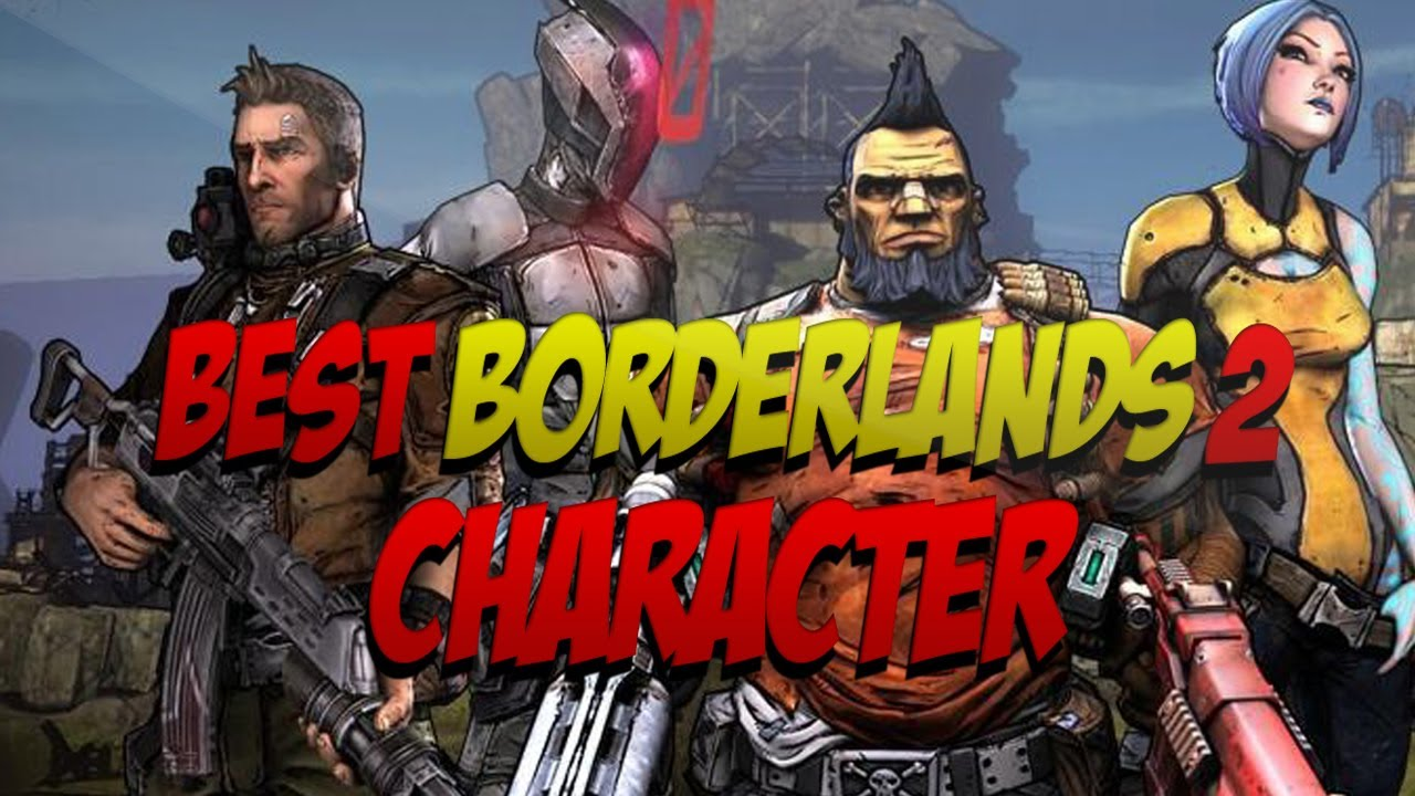 What Character Should You Choose In Borderlands 2 Youtube
