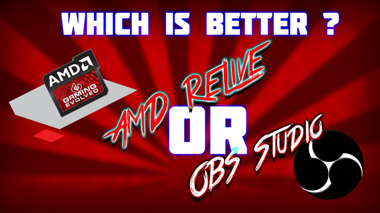 AMD ReLive or OBS Studio? Which is better for recording gameplay?