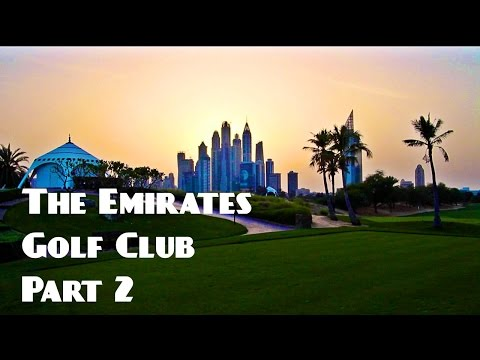 THE EMIRATES GOLF CLUB, DUBAI PART 2