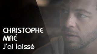 Christophe Maé - J'ai Laissé [Clip Officiel]