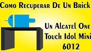 Como Recuperar De Un Brick Un Alcatel® One Touch Idol Mini 6012