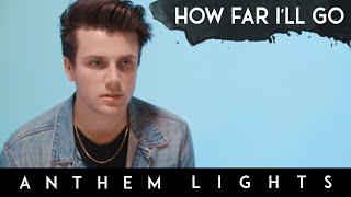 """How Far I'll Go"" - Disney's Moana | Anthem Lights Cover"