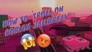 How To Troll On Roblox JailBreak