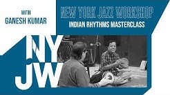 Indian Rhythms Masterclass with Ganesh Kumar - New York Jazz Workshop