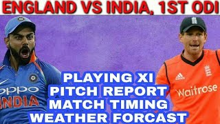 ENGLAND VS INDIA 1ST ODI 2018, PITCH REPORT WEATHER REPORT MATCH TIMING CHANNEL TELECAST PLAYING XI