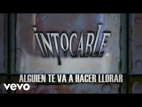 Intocable – Alguien Te Va A Hacer Llorar