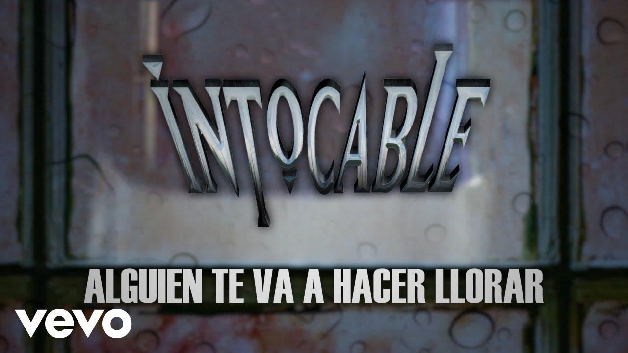 Intocable - Alguien Te Va A Hacer Llorar (Lyric Video)