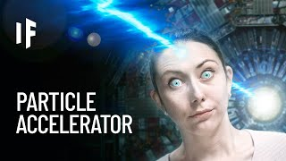 What Happens If You Put Your Head Into a Particle Accelerator?