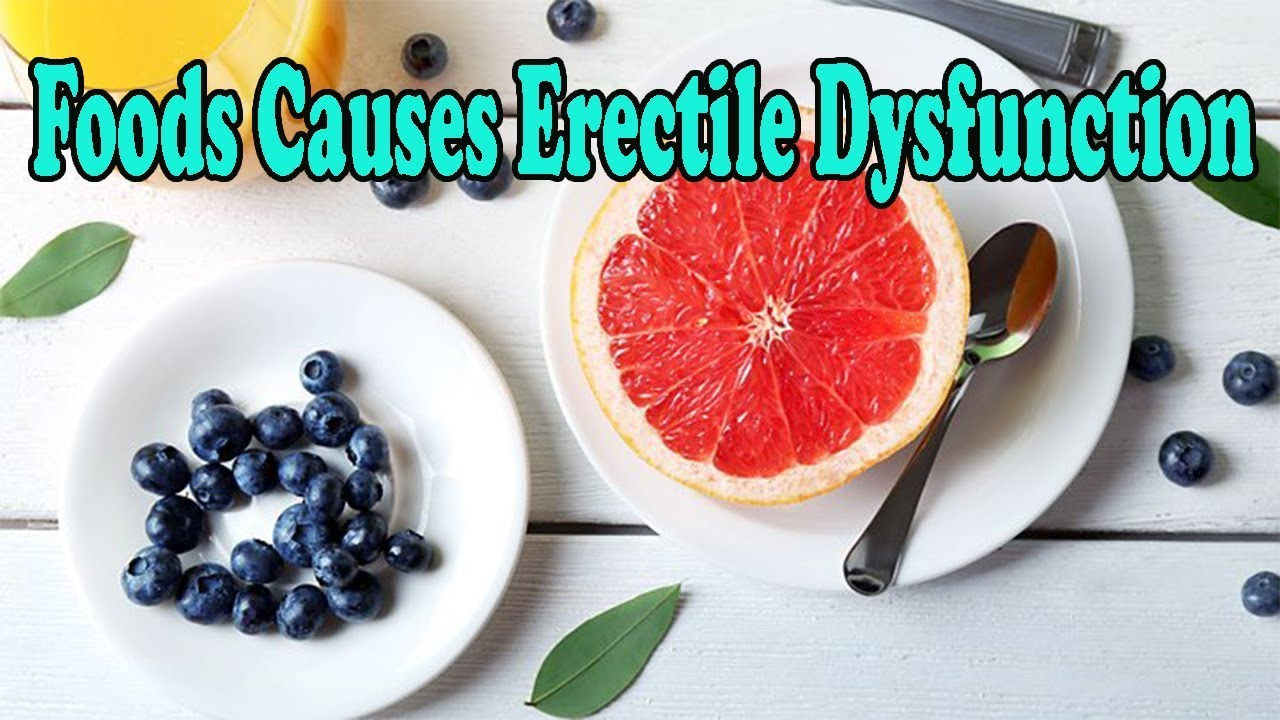 Foods that can cause erectile dysfunction