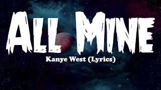 Kanye West - All Mine (Lyrics)