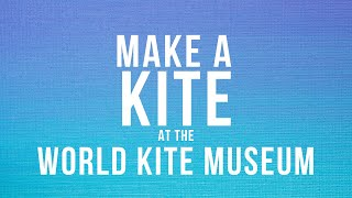 Make a Kite at the World Kite Museum