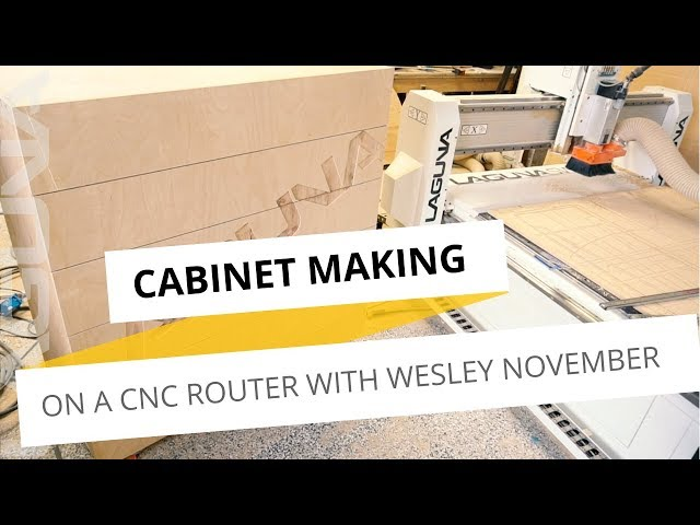 Quick Cabinet Making with A CNC Router   Wesley November and Laguna Tools