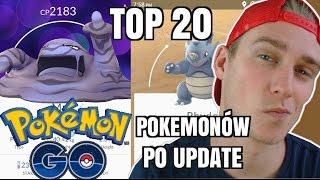 [Pokemon GO] 20 NAJSILNIEJSZYCH POKEMONÓW PO UPDATE