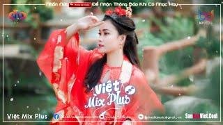 NONSTOP VIỆT MIX 2020 ♫  | Túy Hồng Nhan Bay Bổng Trên Thiên Đường | VIỆT MIX PLUS